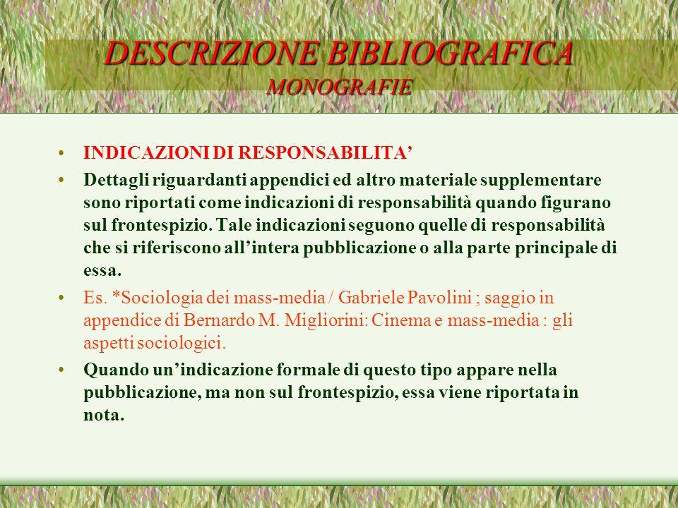DESCRIZIONE BIBLIOGRAFICA MONOGRAFIE INDICAZIONI DI RESPONSABILITA Dettagli riguardanti appendici ed altro materiale supplementare sono riportati come