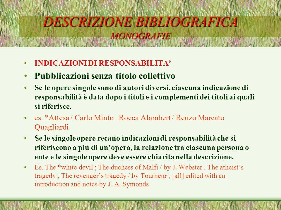 DESCRIZIONE BIBLIOGRAFICA MONOGRAFIE INDICAZIONI DI RESPONSABILITA Pubblicazioni senza titolo collettivo Se le opere singole sono di autori diversi, c