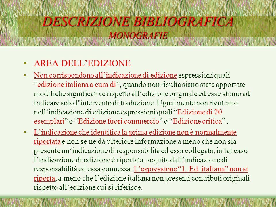 DESCRIZIONE BIBLIOGRAFICA MONOGRAFIE AREA DELLEDIZIONE Non corrispondono allindicazione di edizione espressioni qualiedizione italiana a cura di, quan