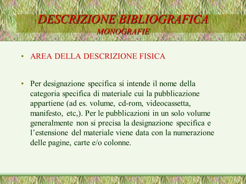 DESCRIZIONE BIBLIOGRAFICA MONOGRAFIE AREA DELLA DESCRIZIONE FISICA Per designazione specifica si intende il nome della categoria specifica di material
