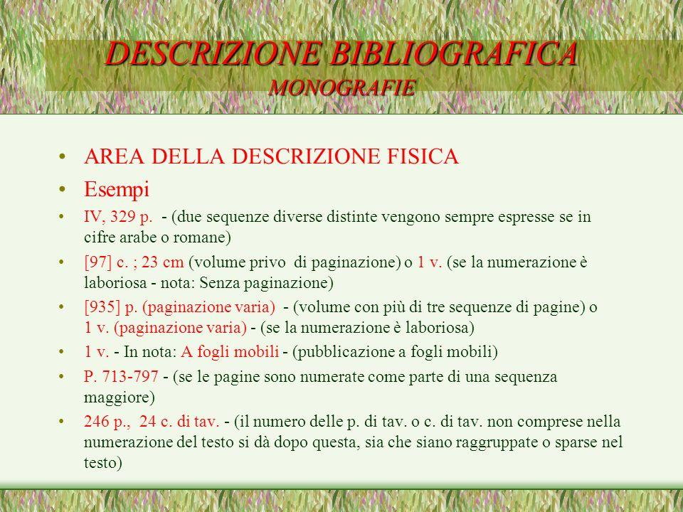 DESCRIZIONE BIBLIOGRAFICA MONOGRAFIE AREA DELLA DESCRIZIONE FISICA Esempi IV, 329 p. - (due sequenze diverse distinte vengono sempre espresse se in ci