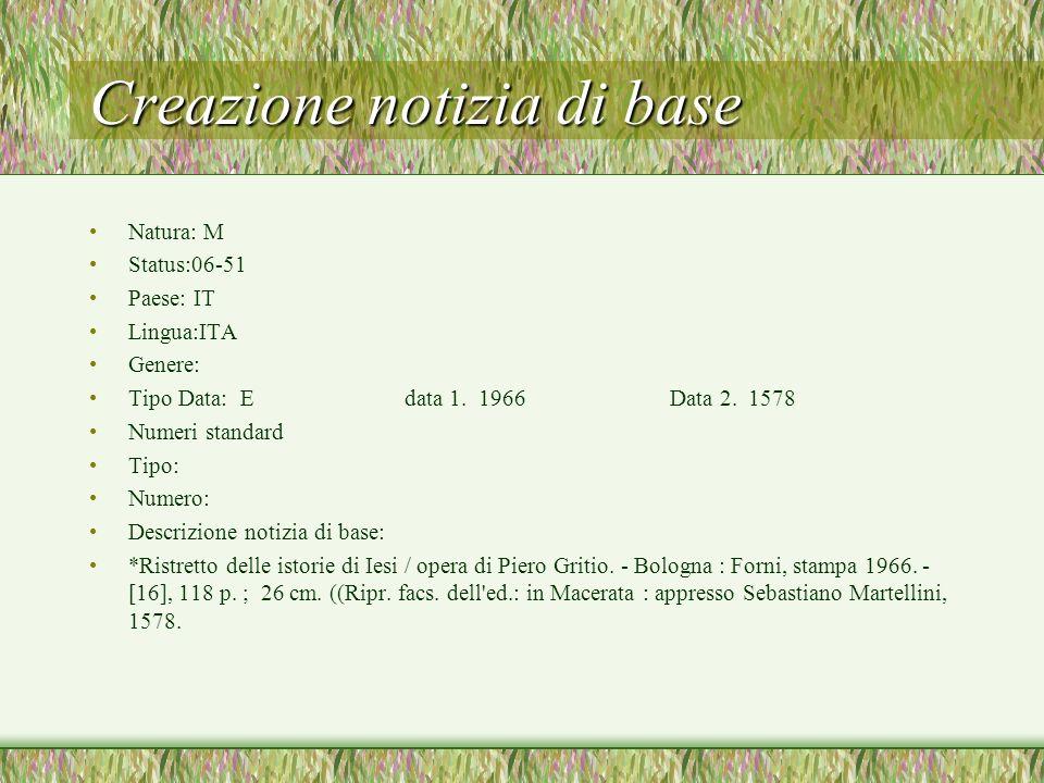 Creazione notizia di base Natura: M Status:06-51 Paese: IT Lingua:ITA Genere: Tipo Data: E data 1. 1966 Data 2. 1578 Numeri standard Tipo: Numero: Des