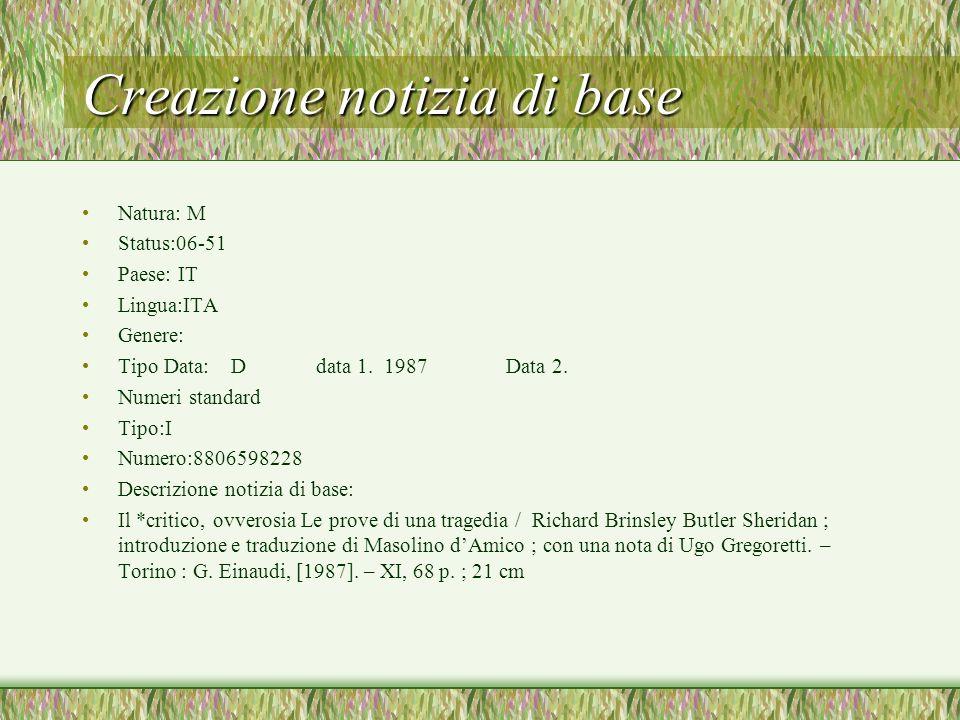 Creazione notizia di base Natura: M Status:06-51 Paese: IT Lingua:ITA Genere: Tipo Data: D data 1. 1987 Data 2. Numeri standard Tipo:I Numero:88065982