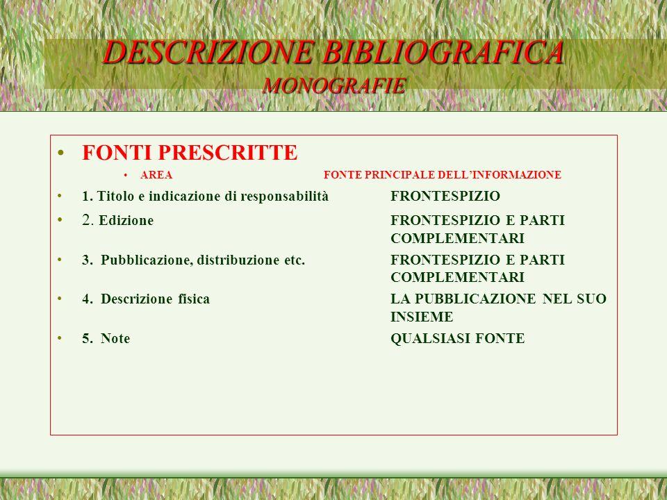 DESCRIZIONE BIBLIOGRAFICA MONOGRAFIE FONTI PRESCRITTE AREAFONTE PRINCIPALE DELLINFORMAZIONE 1. Titolo e indicazione di responsabilitàFRONTESPIZIO 2. E