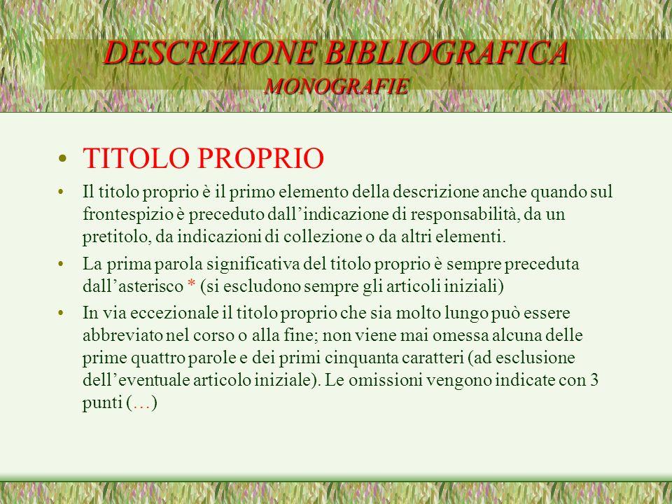 DESCRIZIONE BIBLIOGRAFICA MONOGRAFIE TITOLO PROPRIO Il titolo proprio è il primo elemento della descrizione anche quando sul frontespizio è preceduto