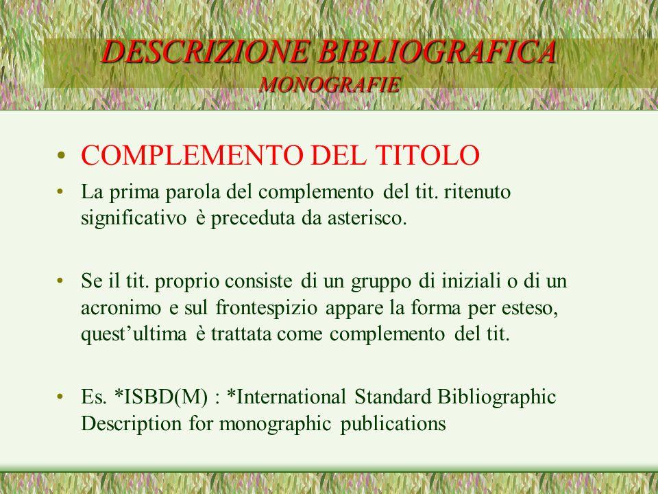 DESCRIZIONE BIBLIOGRAFICA MONOGRAFIE COMPLEMENTO DEL TITOLO La prima parola del complemento del tit. ritenuto significativo è preceduta da asterisco.