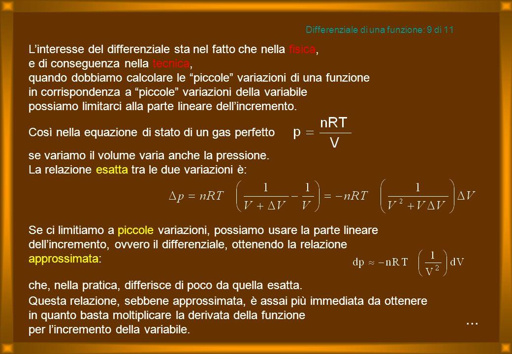 ... Linteresse del differenziale sta nel fatto che nella fisica, e di conseguenza nella tecnica, quando dobbiamo calcolare le piccole variazioni di un
