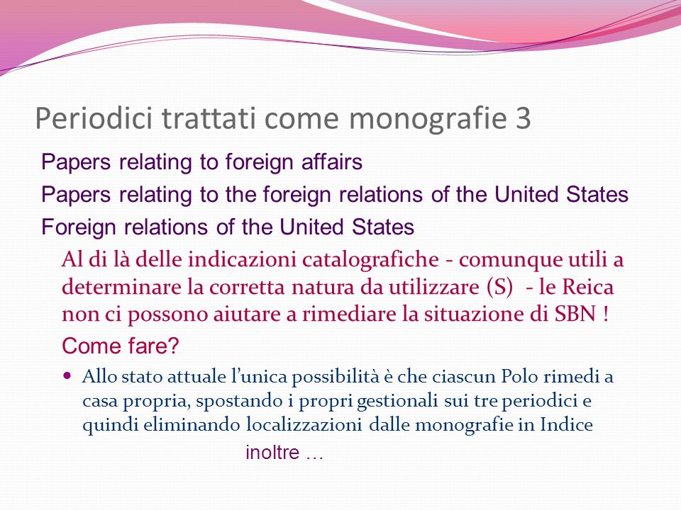 Periodici trattati come monografie 3 Papers relating to foreign affairs Papers relating to the foreign relations of the United States Foreign relation