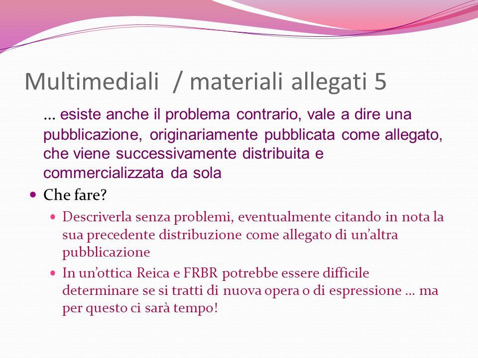 Multimediali / materiali allegati 5 … esiste anche il problema contrario, vale a dire una pubblicazione, originariamente pubblicata come allegato, che