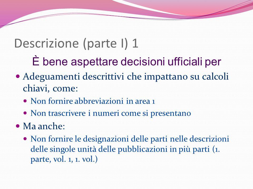 Descrizione (parte I) 1 È bene aspettare decisioni ufficiali per Adeguamenti descrittivi che impattano su calcoli chiavi, come: Non fornire abbreviazi