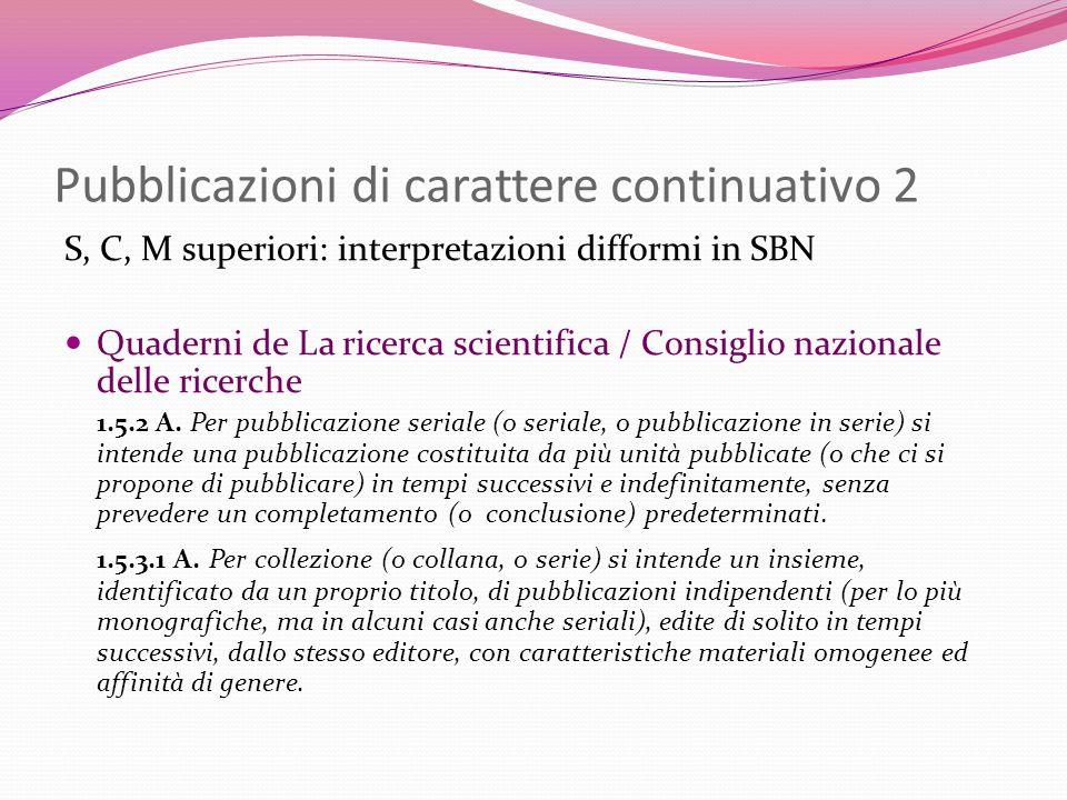 Pubblicazioni di carattere continuativo 2 S, C, M superiori: interpretazioni difformi in SBN Quaderni de La ricerca scientifica / Consiglio nazionale