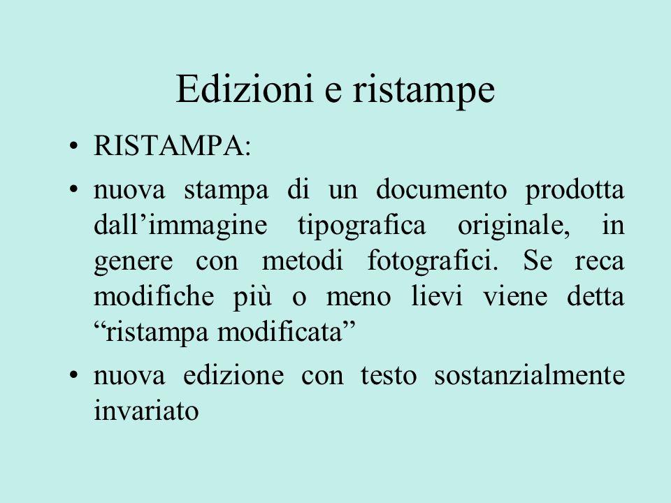 Edizioni e ristampe RISTAMPA: nuova stampa di un documento prodotta dallimmagine tipografica originale, in genere con metodi fotografici.