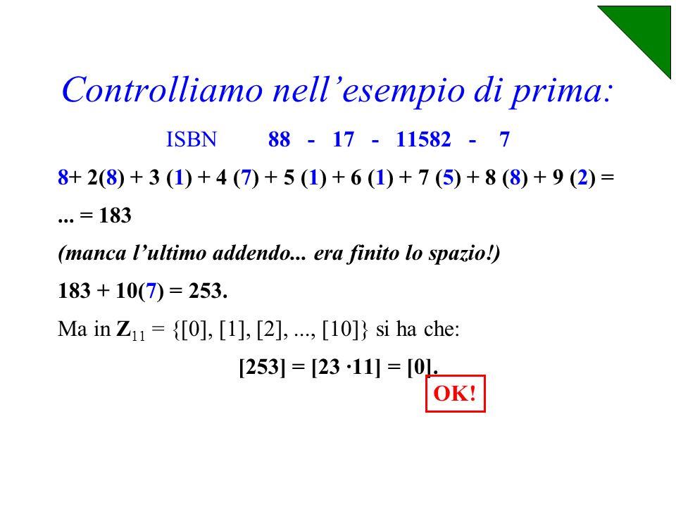 Le prime 9 cifre sono lidentikit del libro e quindi fissate. E la decima? Se denotiamo le 10 cifre con x 10 è scelta in modo che modulo 11.
