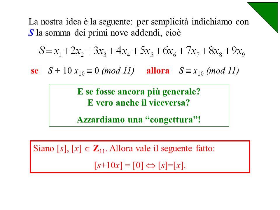 Idea! Non sarà forse vero in generale? Se così fosse, sarebbe un modo semplice per determinare la cifra di controllo x 10 ! Infatti basterebbe calcola