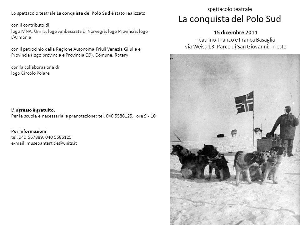 A centanni dalla conquista del Polo Sud il Museo Nazionale dellAntartide - Sezione di Trieste e lassociazione culturale L Armonia presentano lo spettacolo teatrale Lo spettacolo teatrale esprime le emozioni suscitate dalla conquista del Polo Sud, avvenuta nel dicembre 1911.