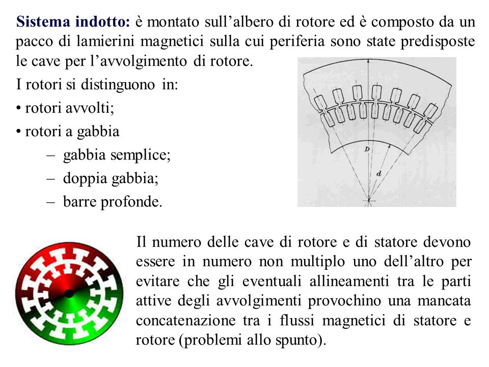 Rotori a Gabbia I rotori a gabbia non presentano un numero di poli prefissato ma copiano il n° di poli del campo rotante.