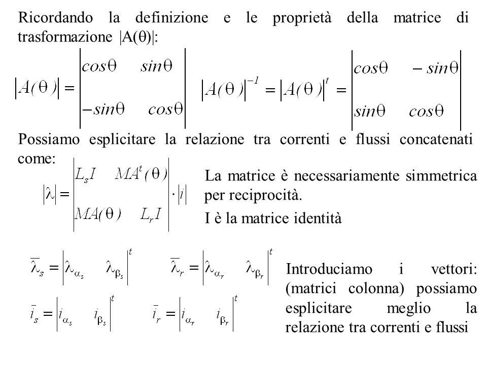 Ricordando la definizione e le proprietà della matrice di trasformazione |A( )|: Possiamo esplicitare la relazione tra correnti e flussi concatenati c