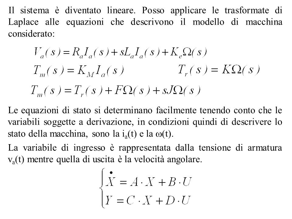 Il sistema è diventato lineare. Posso applicare le trasformate di Laplace alle equazioni che descrivono il modello di macchina considerato: Le equazio