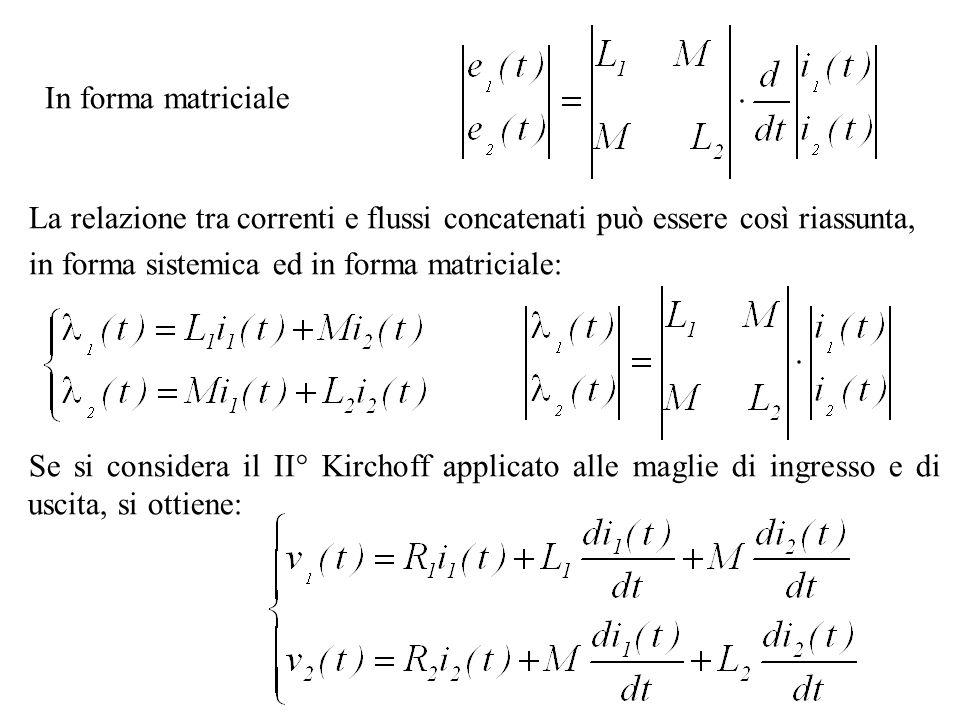 La relazione tra correnti e flussi concatenati può essere così riassunta, in forma sistemica ed in forma matriciale: In forma matriciale Se si conside