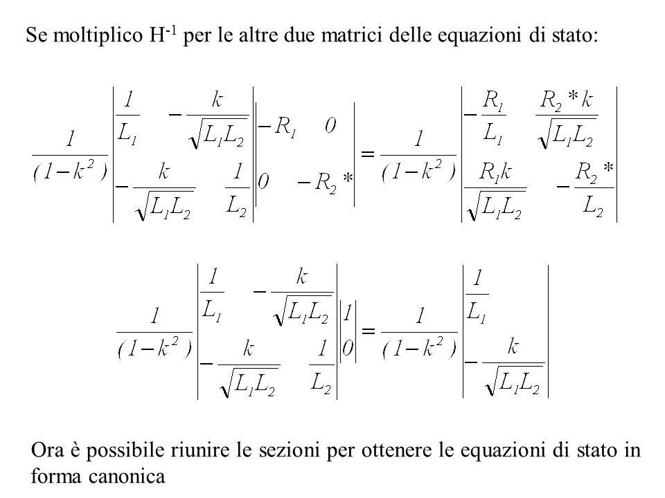 Se moltiplico H -1 per le altre due matrici delle equazioni di stato: Ora è possibile riunire le sezioni per ottenere le equazioni di stato in forma c