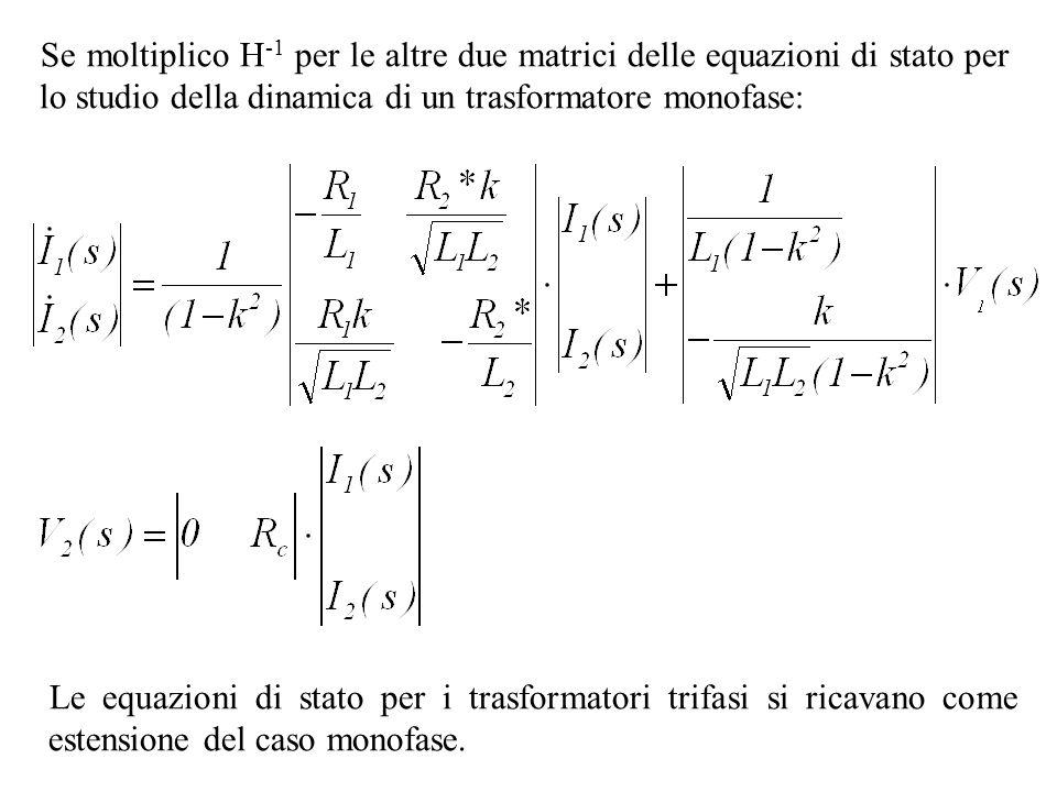 Se moltiplico H -1 per le altre due matrici delle equazioni di stato per lo studio della dinamica di un trasformatore monofase: Le equazioni di stato