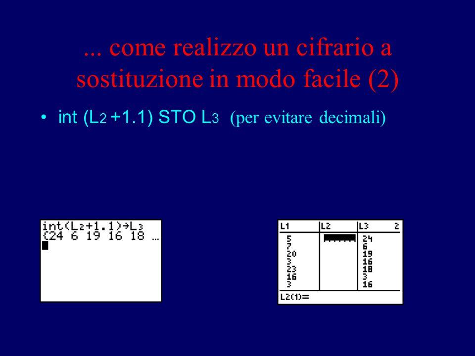... come realizzo un cifrario a sostituzione in modo facile (2) int (L 2 +1.1) STO L 3 (per evitare decimali)