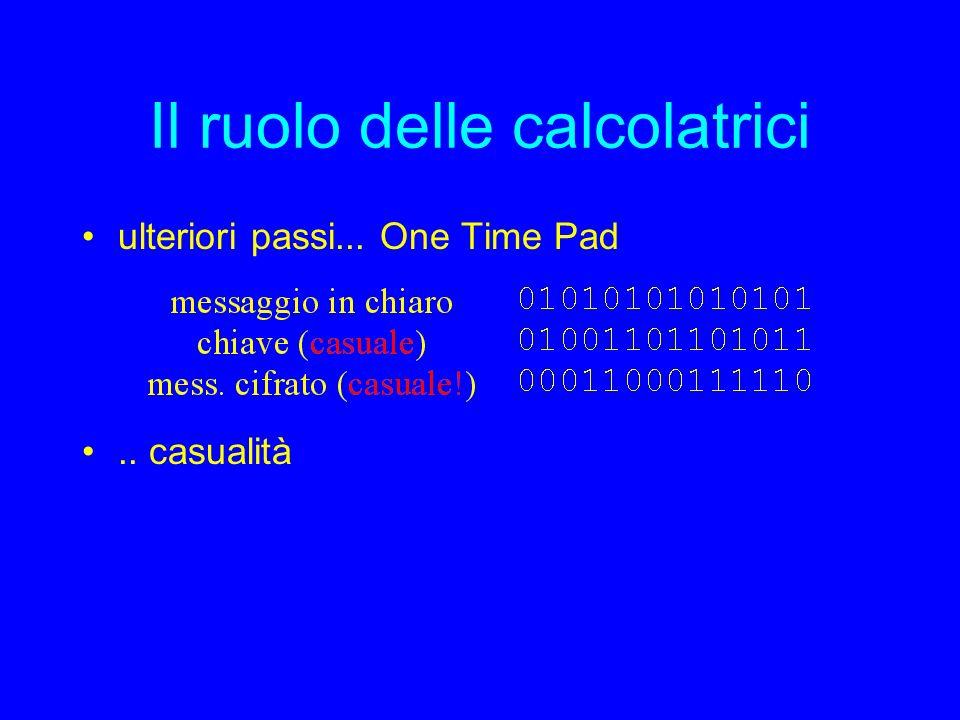 Il ruolo delle calcolatrici ulteriori passi... One Time Pad.. casualità