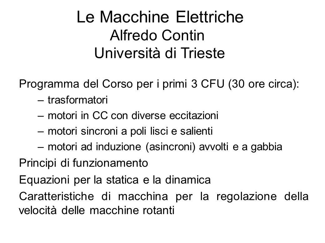 1 Le Macchine Elettriche Alfredo Contin Università di Trieste Programma del Corso per i primi 3 CFU (30 ore circa): –trasformatori –motori in CC con d