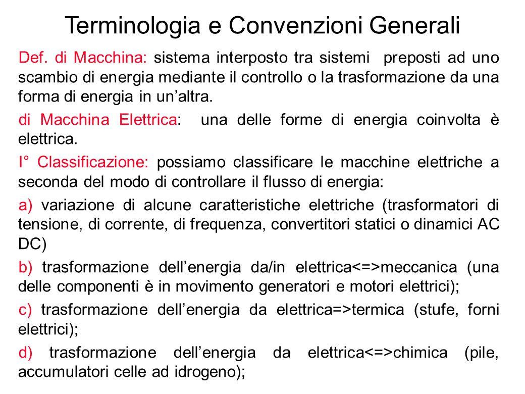 5 Terminologia e Convenzioni Generali Def. di Macchina: sistema interposto tra sistemi preposti ad uno scambio di energia mediante il controllo o la t