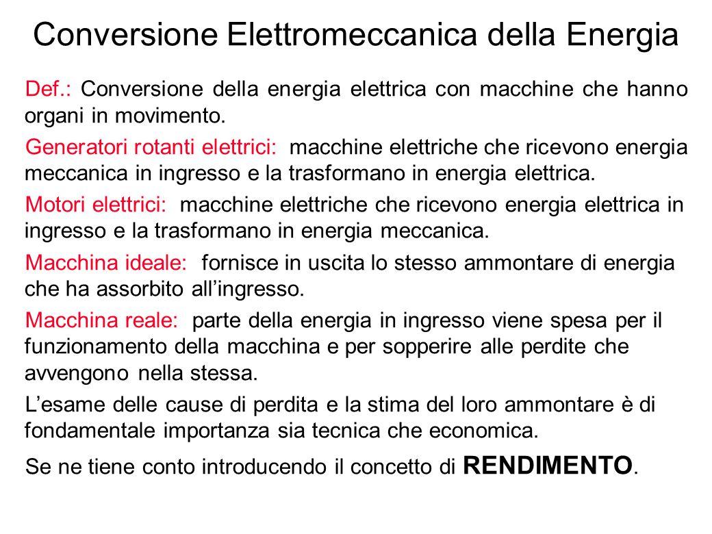 6 Conversione Elettromeccanica della Energia Def.: Conversione della energia elettrica con macchine che hanno organi in movimento. Generatori rotanti