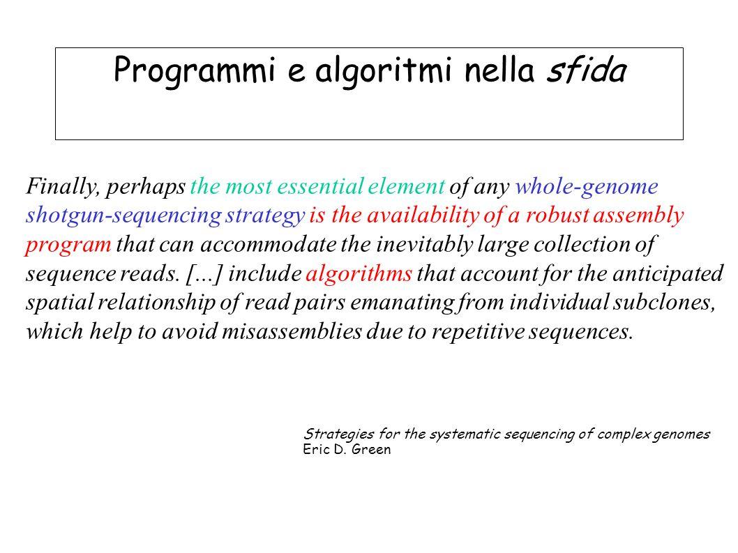 Programmi e algoritmi nella sfida Finally, perhaps the most essential element of any whole-genome shotgun-sequencing strategy is the availability of a