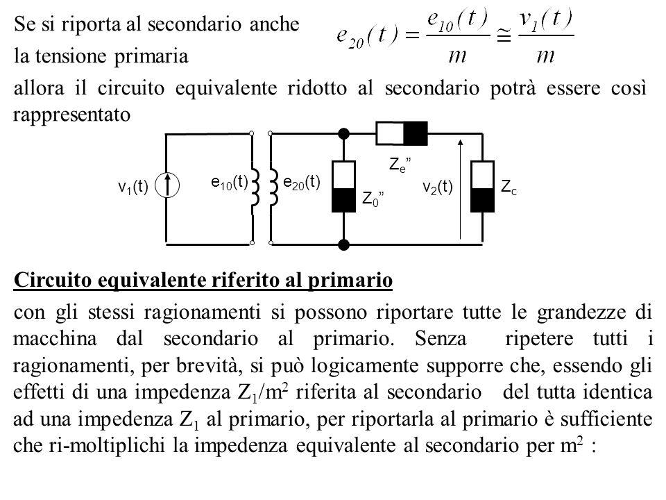 Se si riporta al secondario anche la tensione primaria allora il circuito equivalente ridotto al secondario potrà essere così rappresentato Circuito e