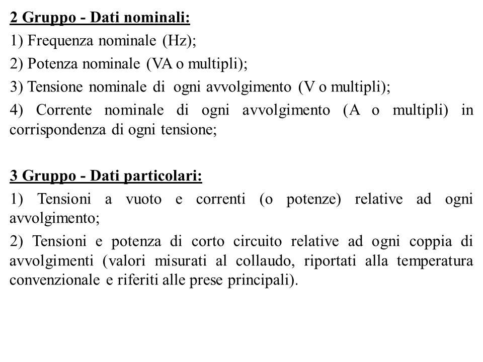 2 Gruppo - Dati nominali: 1) Frequenza nominale (Hz); 2) Potenza nominale (VA o multipli); 3) Tensione nominale di ogni avvolgimento (V o multipli); 4