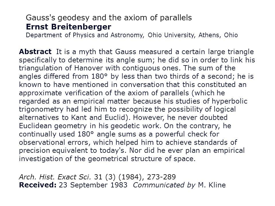 K. F. Gauss, 1820-1830 Ernst Breitenberger, Gauss's geodesy and the axiom of parallels, Arch. Hist. Exact Sci. 31 (3) (1984), 273-289 Arthur Miller, T