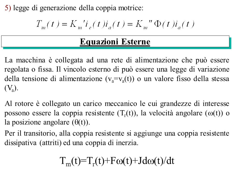 5) legge di generazione della coppia motrice: La macchina è collegata ad una rete di alimentazione che può essere regolata o fissa. Il vincolo esterno