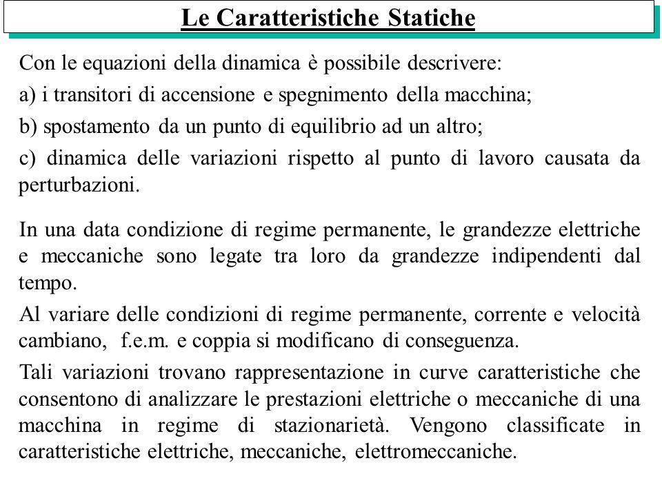 Le Caratteristiche Statiche Con le equazioni della dinamica è possibile descrivere: a) i transitori di accensione e spegnimento della macchina; b) spo
