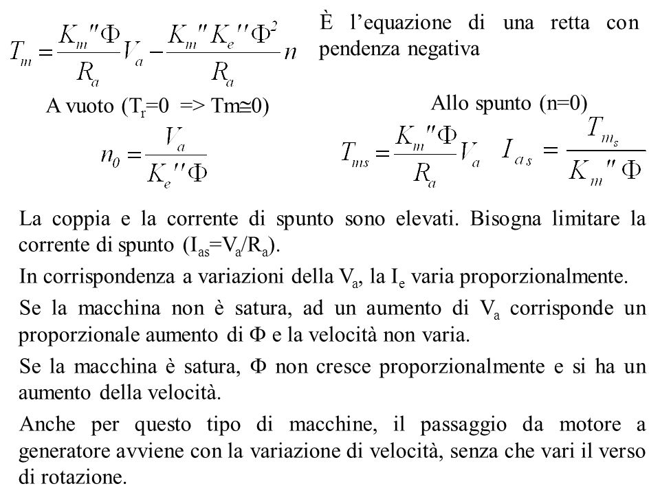 La coppia e la corrente di spunto sono elevati. Bisogna limitare la corrente di spunto (I as =V a /R a ). In corrispondenza a variazioni della V a, la