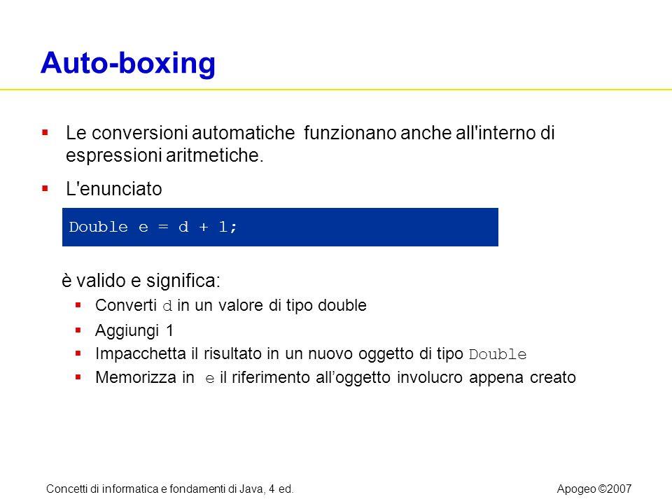 Concetti di informatica e fondamenti di Java, 4 ed.Apogeo ©2007 Auto-boxing Le conversioni automatiche funzionano anche all'interno di espressioni ari