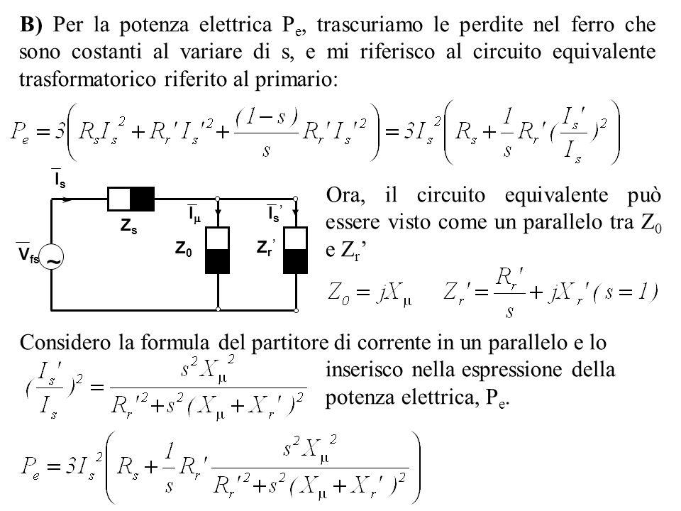 B) Per la potenza elettrica P e, trascuriamo le perdite nel ferro che sono costanti al variare di s, e mi riferisco al circuito equivalente trasformat
