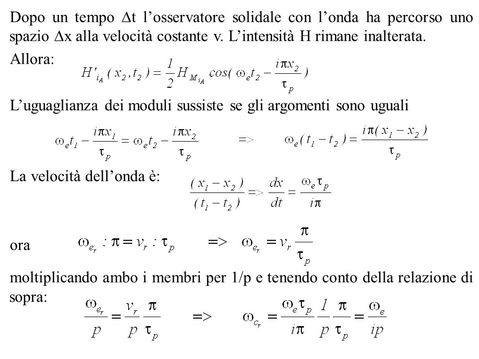 Dopo un tempo t losservatore solidale con londa ha percorso uno spazio x alla velocità costante v. Lintensità H rimane inalterata. Allora: Luguaglianz