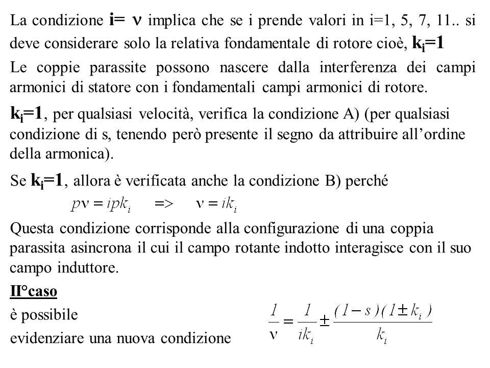 La condizione i= implica che se i prende valori in i=1, 5, 7, 11.. si deve considerare solo la relativa fondamentale di rotore cioè, k i =1 Le coppie