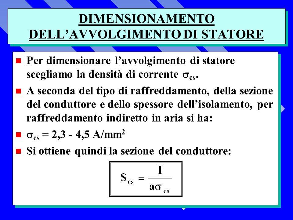DIMENSIONAMENTO DELLAVVOLGIMENTO DI STATORE Per dimensionare lavvolgimento di statore scegliamo la densità di corrente cs.