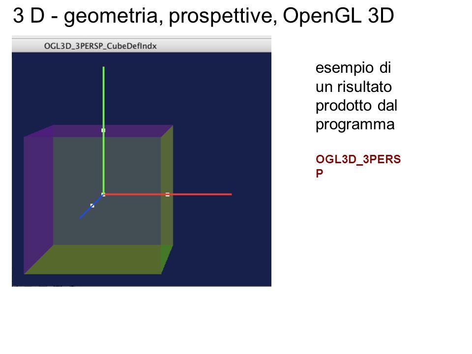 3 D - geometria, prospettive, OpenGL 3D esempio di un risultato prodotto dal programma OGL3D_3PERS P