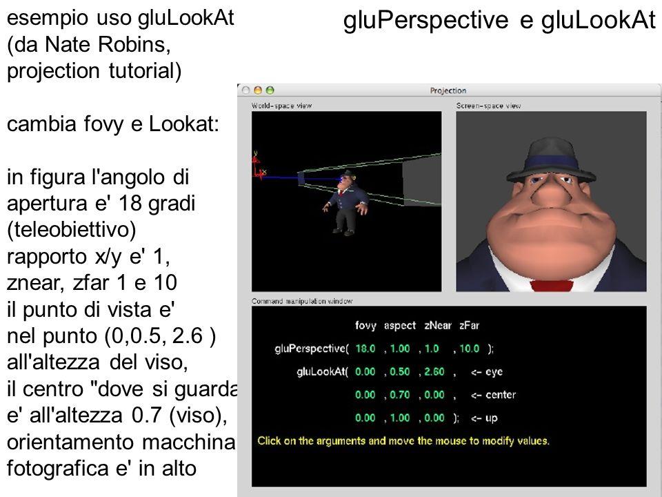 gluPerspective e gluLookAt esempio uso gluLookAt (da Nate Robins, projection tutorial) cambia fovy e Lookat: in figura l'angolo di apertura e' 18 grad