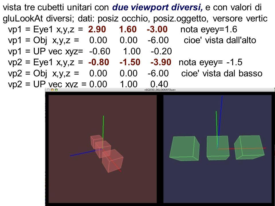 vista tre cubetti unitari con due viewport diversi, e con valori di gluLookAt diversi; dati: posiz occhio, posiz.oggetto, versore vertic vp1 = Eye1 x,