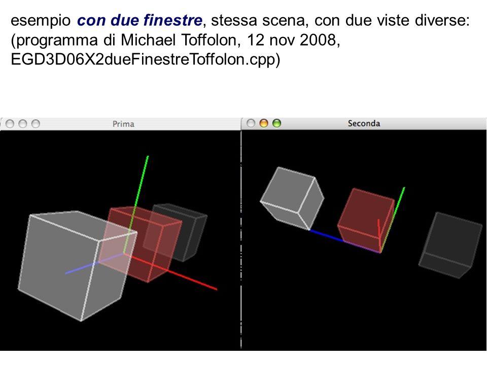 esempio con due finestre, stessa scena, con due viste diverse: (programma di Michael Toffolon, 12 nov 2008, EGD3D06X2dueFinestreToffolon.cpp)