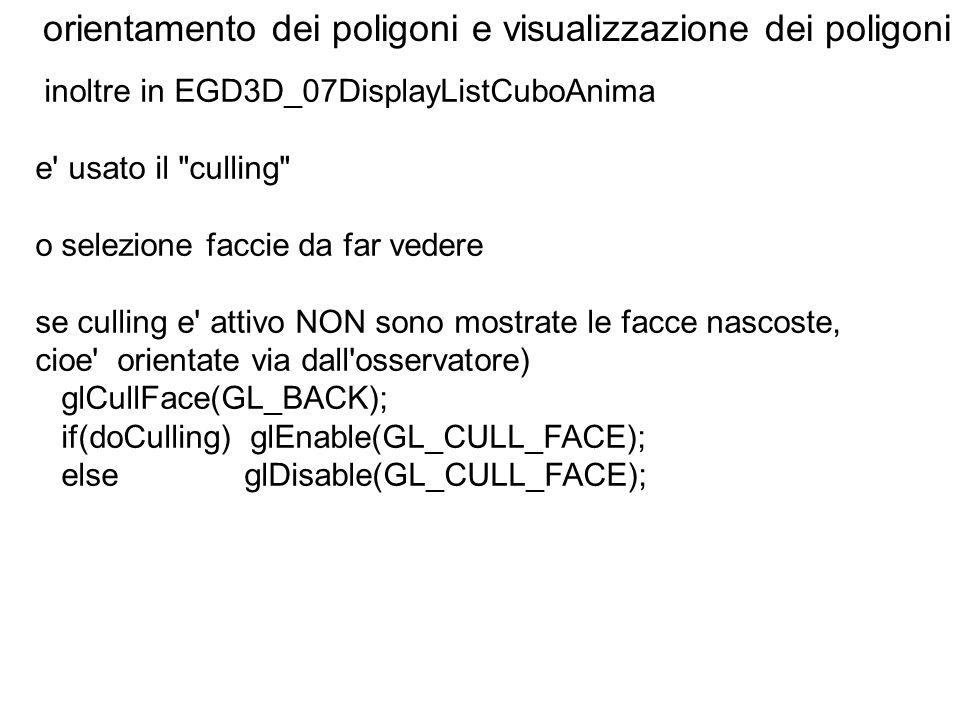 orientamento dei poligoni e visualizzazione dei poligoni inoltre in EGD3D_07DisplayListCuboAnima e' usato il