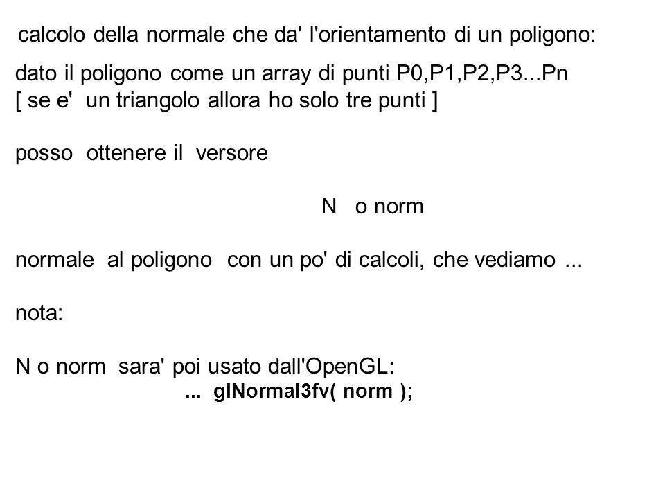 dato il poligono come un array di punti P0,P1,P2,P3...Pn [ se e' un triangolo allora ho solo tre punti ] posso ottenere il versore N o norm normale al