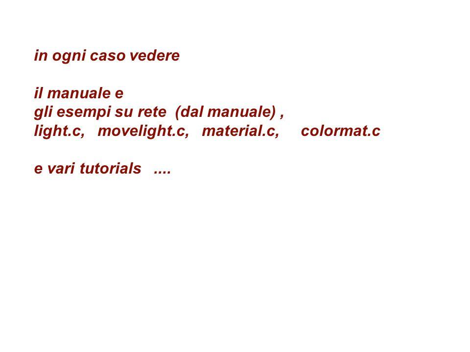 in ogni caso vedere il manuale e gli esempi su rete (dal manuale), light.c, movelight.c, material.c, colormat.c e vari tutorials....