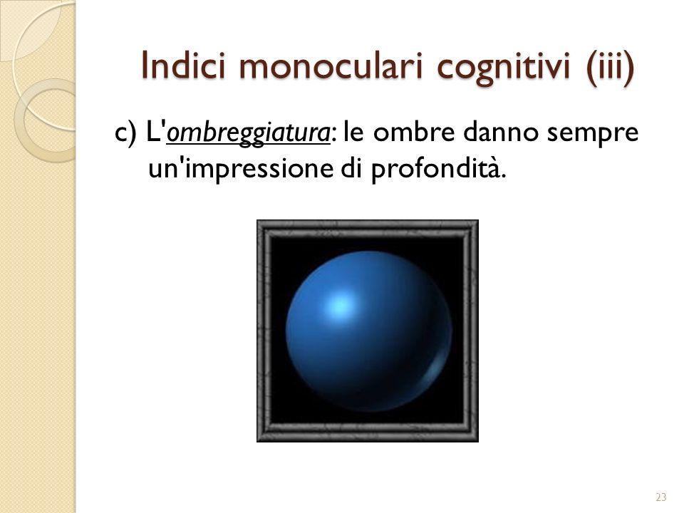 Indici monoculari cognitivi (iv) d) La prospettiva lineare: le linee che convergono verso un unico punto di lontananza danno l impressione di profondità.